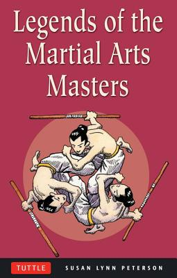 Legends of the Martial Arts Masters By Peterson, Susan Lynn
