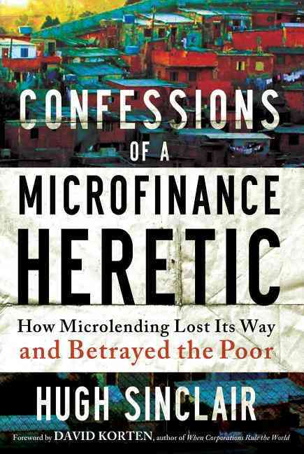 Confessions of a Microfinance Heretic By Anonymous